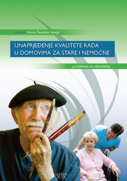 Unaprjeđenje kvalitete rada u domovima za stare i nemoćne. Praktikum za djelatnike.